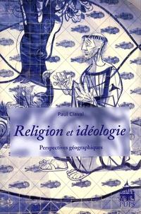Paul Claval - Religion et idéologie - Perspectives géographiques.