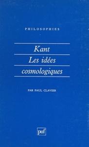 Paul Clavier et Françoise Balibar - Kant, les idées cosmologiques.