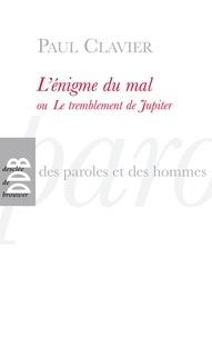 Paul Clavier - L'énigme du mal ou Le tremblement de Jupiter.