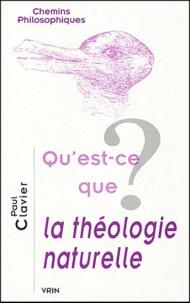 Paul Clavier - Qu'est-ce que la théologie naturelle ?.
