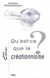 Paul Clavier - Qu'est-ce que le créationnisme ?.