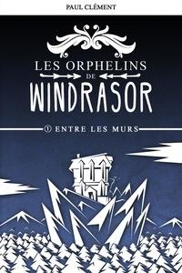 Paul Clément - Entre les Murs (Les Orphelins de Windrasor épisode 1).