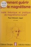 Paul-Clément Jagot et P. Oudinot - Initiation à l'art de guérir par le magnétisme humain - Traité théorique et pratique de magnétisme curatif.