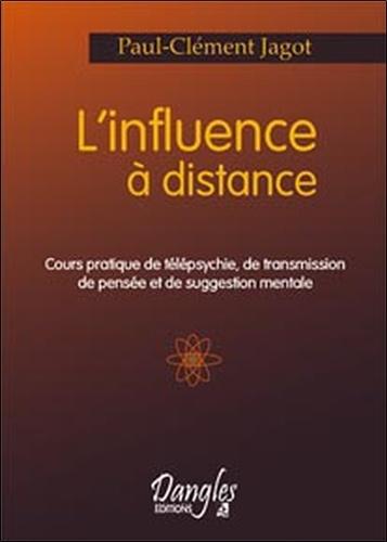 Paul-Clément Jagot - L'influence à distance - Cours pratique de télépsychie, de transmission de pensée et de suggestion mentale.