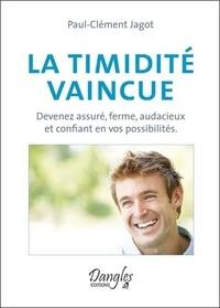 Paul-Clément Jagot - La timidité vaincue - Devenez assuré, ferme, audacieux et confiant en vos possibilités.