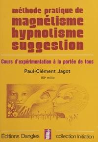 Paul-Clément Jagot - Méthode pratique de magnétisme, hypnotisme, suggestion - Cours pratique d'expérimentation à la portée de tous,....