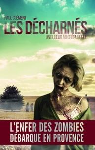 Paul Clément - LES DÉCHARNÉS : UNE LUEUR AU CRÉPUSCULE.