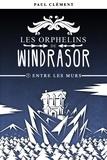 Paul Clément - Les orphelins de Windrasor Tome 1 : Entre les murs.