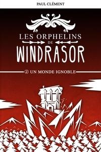 Paul Clément - Les orphelins de Windrasor Tome 2 : Un monde ignoble.