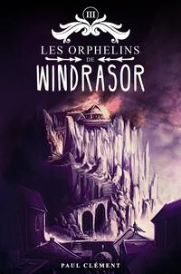 Paul Clément - Les orphelins de Windrasor Tome 3 : .