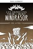 Paul Clément - Les orphelins de Windrasor Tome 8 : Une autre vie.