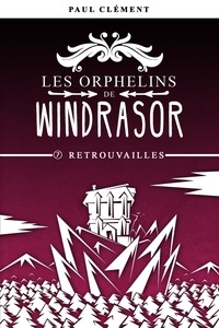 Paul Clément - Les orphelins de Windrasor 7 : Retrouvailles.