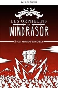 Paul Clément - Un Monde Ignoble (Les Orphelins de Windrasor épisode 2).
