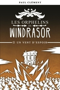 Paul Clément - Les orphelins de Windrasor 5 : Un vent d'espoir.