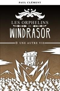 Paul Clément - Une Autre Vie (Les Orphelins de Windrasor épisode 8).