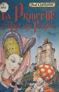Paul Clérouc et Henry Gazan - La princesse voulait une poupée.