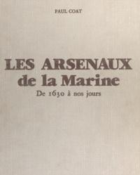 Paul Coat et Pierre Phliponeau - Les arsenaux de la Marine - De 1631 à nos jours.