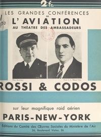 Paul Codos et Maurice Rossi - Rossi et Codos sur leur magnifique raid aérien Paris-New York - Conférence faite au théâtre des Ambassadeurs, à Paris, le jeudi 12 juillet 1934.