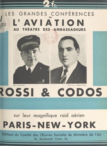 Rossi et Codos sur leur magnifique raid aérien Paris-New York. Conférence faite au théâtre des Ambassadeurs, à Paris, le jeudi 12 juillet 1934