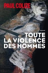 Paul Colize - Toute la violence des hommes.