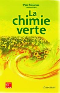 Paul Colonna et Dominique Arrouays - La chimie verte.