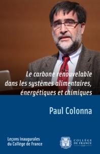 Paul Colonna - Le carbone renouvelable dans les systèmes alimentaires, énergétiques et chimiques.