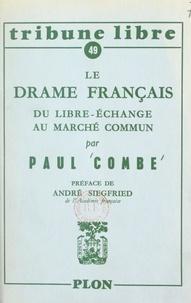 Paul Combe et André Siegfried - Le drame français - Du libre échange au marché commun.