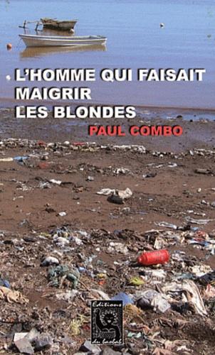 Paul Combo - L'homme qui faisait maigrir les blondes.