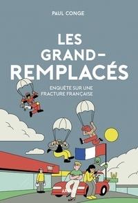 Paul Conge - Les grand-remplacés - Enquête sur une fracture française.