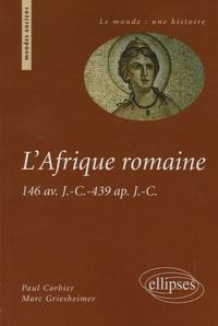 Paul Corbier et Marc Griesheimer - L'Afrique romaine - 146 av. J.-C. - 439 ap. J.-C..