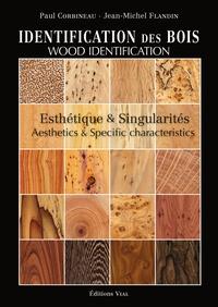 Paul Corbineau et Jean-Michel Flandin - Identification des bois - Esthétique et singularités.