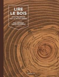Paul Corbineau et Jean-Michel Flandin - Lire le bois - Un autre regard sur la vie des arbres.