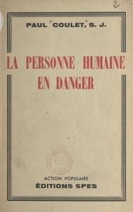 Paul Coulet et Maurice Feltin - La personne humaine en danger.