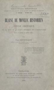Paul Courteault - Blaise de Monluc, historien - Étude critique sur le texte et la valeur historique des Commentaires.