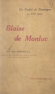Paul Courteault - Blaise de Monluc - Un cadet de Gascogne au XVIe siècle.