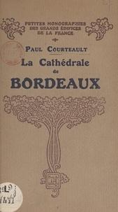Paul Courteault et Marcel Aubert - La cathédrale de Bordeaux.