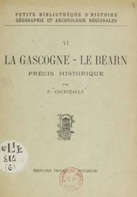 Paul Courteault - La Gascogne, le Béarn - Précis historique.