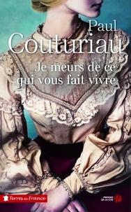Paul Couturiau - Je meurs de ce qui vous fait vivre.