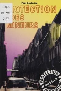 Paul Couturiau - Les dossiers de la Protection des mineurs  : Protection des mineurs.
