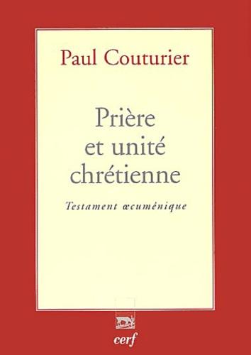 Paul Couturier - Prière et unité chrétienne - Testament oecuménique.