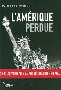 Paul Craig Roberts - L'Amérique perdue - Du 11 septembre à la fin de l'illusion Obama.