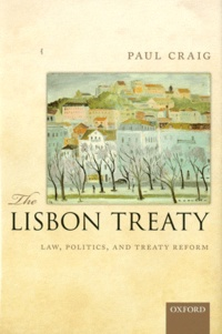 Paul Craig - The Lisbon Treaty : Law, Politics, and Treaty Reform.