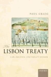 Paul Craig - The Lisbon Treaty - Law, Politics, and Treaty Reform.