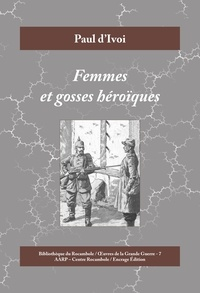 Paul d'Ivoi - Femmes et gosses héroïques - 1914-1915.