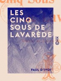 Paul d' Ivoi - Les Cinq Sous de Lavarède.