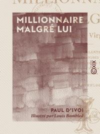 Paul d' Ivoi et Louis Bombled - Millionnaire malgré lui - Le prince Virgule.