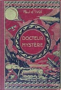 Paul d' Ivoi - Voyages excentriques - Tome 5, Le Docteur Mystère.