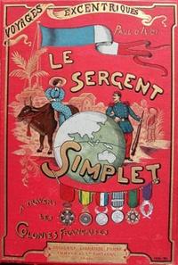 Paul d' Ivoi - Voyages excentriques - Volume 2 : Le Sergent Simplet à travers les colonies françaises.