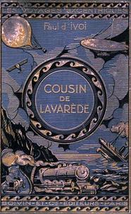 Paul d' Ivoi - Voyages excentriques - Volume 3 : Cousin de Lavarède!.