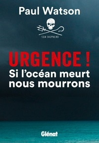 Paul D. Watson - Urgence ! Si l'océan meurt nous mourrons.